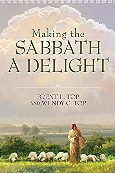 Making the Sabbath a Delight by [Top, Brent L., Top, Wendy C.]
