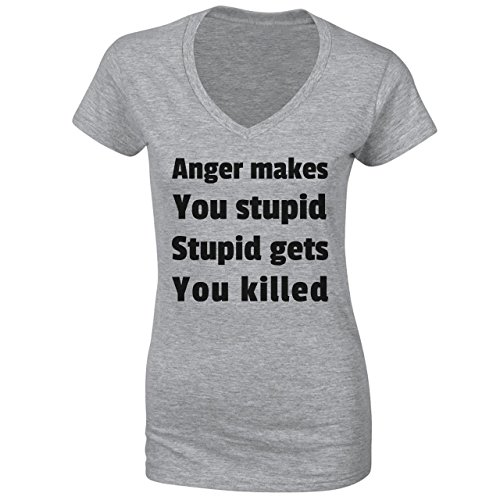 Anger Makes You Stupid Stupid Gets You Killed Quote Damen T-Shirt