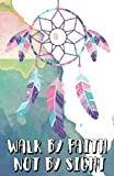 img - for Walk by faith not by sight, Dreamer dream catcher boho watercolor art (Composition Book Journal and Diary): Inspirational Quotes Journal Notebook, Dot Grid (110 pages, 5.5x8.5