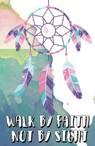 "Walk by faith not by sight, Dreamer dream catcher boho watercolor art (Composition Book Journal and Diary): Inspirational Quotes Journal Notebook, Dot Grid (110 pages, 5.5x8.5"") ebook"