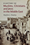 A History of Muslims, Christians, and Jews in the Middle East (The Contemporary Middle East)