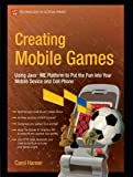 Creating Mobile Games: Using Java ME Platform to Put the Fun into Your Mobile Device and Cell Phone (Technology in Action)