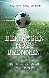 Der Rasen muss brennen!: Das Kuriositätenkabinett der Bundesliga (German Edition)