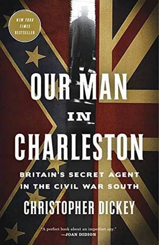 Our Man in Charleston: Britain's Secret Agent in the Civil War - Wv In Stores Charleston