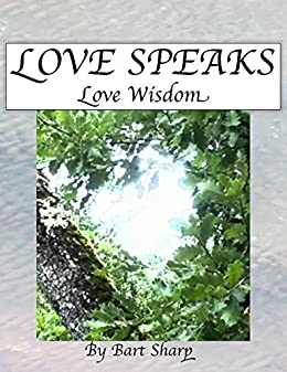 Love Speaks, Love Wisdom: Love Wisdom Thoughts And Stories by [Sharp, Bart]
