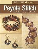Stitch Workshop: Peyote Stitch: Basic Techniques, Advanced Results