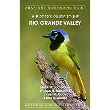 A Birder's Guide to the Rio Grande Valley (ABA/Lane Birdfinding Guide)