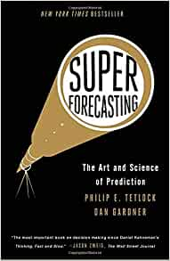 Superforecasting: The Art and Science of Prediction ...