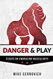 Book cover from Danger & Play: Essays on Embracing Masculinityby Mike Cernovich