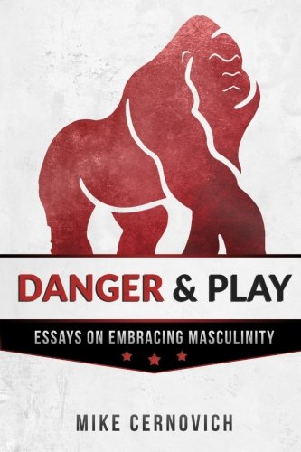 Danger & Play: Essays on Embracing Masculinity [Mike Cernovich] (Tapa Blanda)