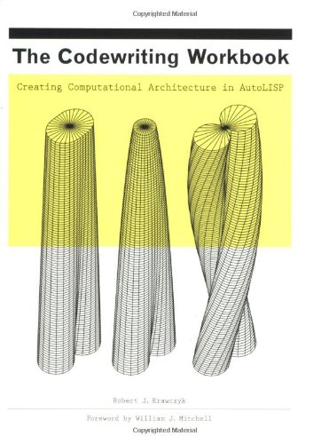 The Codewriting Workbook: Creating Computational Architecture in AutoLISP by Brand: Princeton Architectural Press