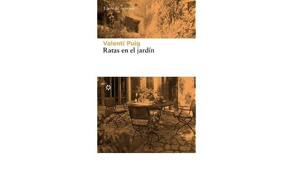 Amazon.com: Ratas en el jardín (Libros del Asteroide nº 101) (Spanish Edition) eBook: Valentí Puig: Kindle Store