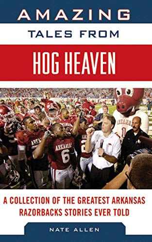 Amazing Tales from Hog Heaven: A Collection of the Greatest Arkansas Razorbacks Stories Ever Told (Tales from the Team) ()