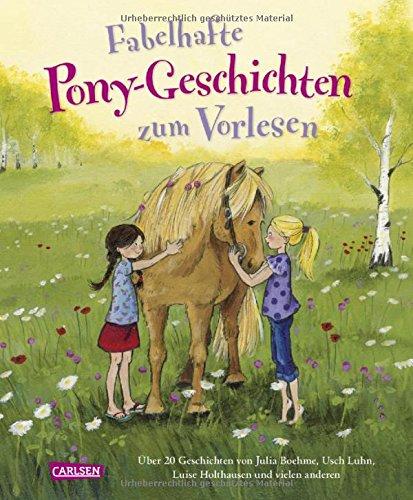 Fabelhafte Pony-Geschichten zum Vorlesen: Über 20 Geschichten von Julia Boehme, Usch Luhn, Luise Holthausen und vielen anderen