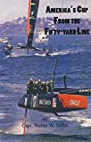 img - for America's Cup From the Fifty-yard Line book / textbook / text book