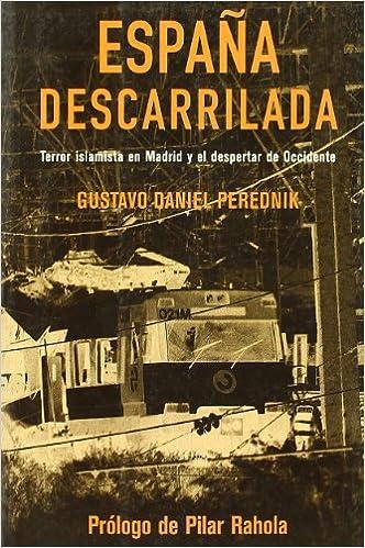 ESPAÑA DESCARRILADA (Actualidad (inedita)): Amazon.es: PEREDNIK,GUSTAVO DANIEL: Libros