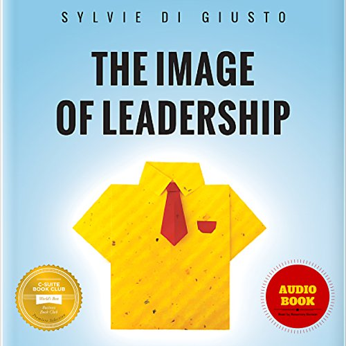 The Image of Leadership: How Leaders Package Themselves to Stand Out for the Right Reasons by Executive Image Consulting, Sylvie di Giusto