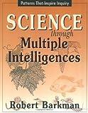 Science Through Multiple Intelligences, Robert C. Barkman and Robert Barkman, 1569760969