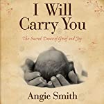 I Will Carry You: The Sacred Dance of Grief and Joy | Angie Smith