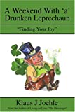 A Weekend with a Drunken Leprechaun, Klaus J Joehle, 0595222056