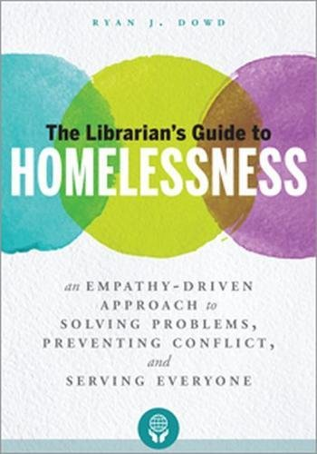 Pdf Social Sciences The Librarian's Guide to Homelessness: An Empathy-Driven Approach to Solving Problems, Preventing Conflict, and Serving Everyone