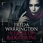A Taste of Blood Wine: Blood Wine, Book 1 | Freda Warrington