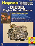 Haynes Diesel Engine Repair Manual : General Motors and Ford, Freund, Ken and Haynes, J. H., 1563921359