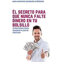 El secreto para que nunca falte dinero en tu bolsillo: Estrategias para generar flujo de efectivo (Spanish Edition)