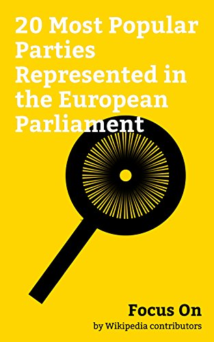 Focus On: 20 Most Popular Parties Represented in the European Parliament: Alternative for Germany, Fianna Fáil, Freedom Party of Austria, Austrian People's ... Swedish People's Party of Finland, etc.