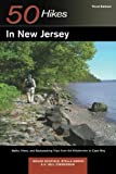 Explorer's Guide 50 Hikes in New Jersey: Walks, Hikes, and Backpacking Trips from the Kittatinnies to Cape May (Third Edition)  (Explorer's 50 Hikes)