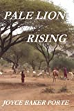 Pale Lion Rising, Joyce Baker Porte, 0977325202