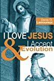 I Love Jesus & I Accept Evolution: