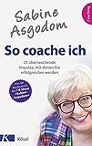 Sabine Asgodom - So coache ich: 25 überraschende Impulse, mit denen Sie erfolgreicher werden , Broschiert