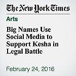 Big Names Use Social Media to Support Kesha in Legal Battle | Joe Coscarelli