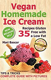 Vegan Homemade Ice Cream: 35 Recipes Gluten Free with a Low Fat