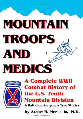 Mountain Troops and Medics: A Complete World War II Combat History of the U.S. Tenth Mountain Division - A Battle Surgeon's True Stories ()