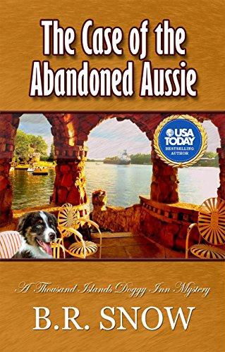 - The Case of the Abandoned Aussie: A Thousand Islands Doggy Inn Mystery (The Thousand Islands Doggy Inn Mysteries Book 1)