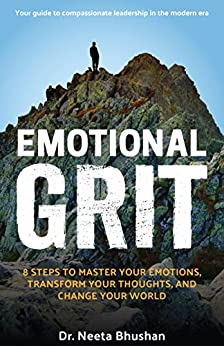 Emotional GRIT: 8 steps to master your emotions, transform your thoughts & change your world by [Bhushan, Neeta]