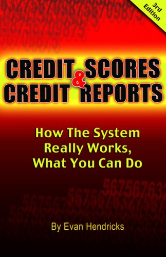 Credit Scores and Credit Reports 3rd ed: How The System Really Works, What You Can Do (Credit Scores & Credit Reports: How the System Really Works,)