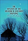 The Mystery of the Historical Hay Barn Haunting, Karen A. Lyons, 1606726684
