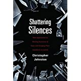 Shattering Silences: New Approaches to Healing Survivors of Rape and Bringing Their Assailants to Justice