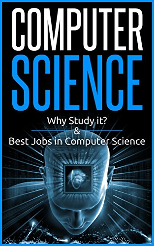 Download for free Computer Science, Why study it and Best Jobs in computer science