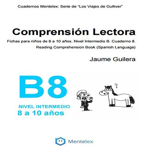 Cuadernos de comprensin lectora para nios de 8 a 10 aos. Nivel Intermedio B. Cuaderno 8.: Cuadernos Mentelex: Serie de Los Viajes de Gulliver (Cuadernos ... Nivel Intermedio B.) (Spanish Edition)