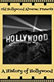 A History of Hollywood: From Prehistory to Digital IMAX (Old Hollywood Almanac Book 3)
