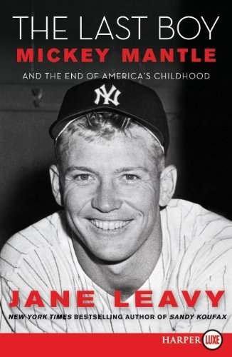 By Jane Leavy: The Last Boy LP: Mickey Mantle and the End of America's Childhood (Large Print) pdf epub