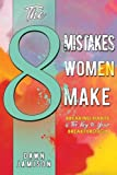 The 8 Mistakes Women Make: Breaking Habits Is The