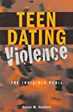 The Invisible Peril : The Problem of Teen Dating Violence, Sanders, Susan M., 0820457620