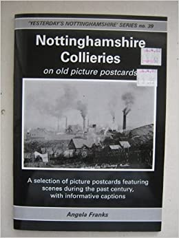 Nottinghamshire Collieries on Old Picture Postcards (Yesterday's Nottinghamshire) by Angela Franks (2000-09-07)