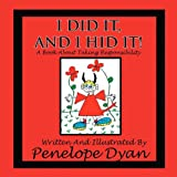 I Did It, and I Hid It! a Book about Taking Responsibility, Penelope Dyan, 1935118684