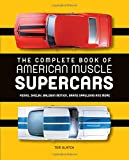 The Complete Book of American Muscle Supercars: Yenko, Shelby, Baldwin Motion, Grand Spaulding, and More